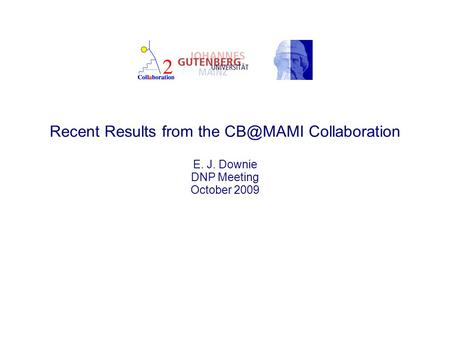 Recent Results from the Collaboration E. J. Downie DNP Meeting October 2009.
