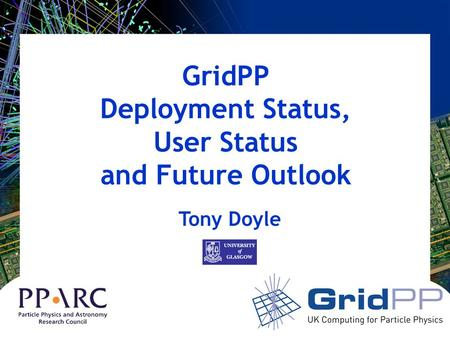 GridPP Deployment Status, User Status and Future Outlook Tony Doyle.