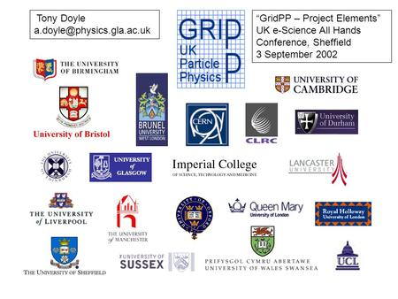 Tony Doyle GridPP – Project Elements UK e-Science All Hands Conference, Sheffield 3 September 2002.