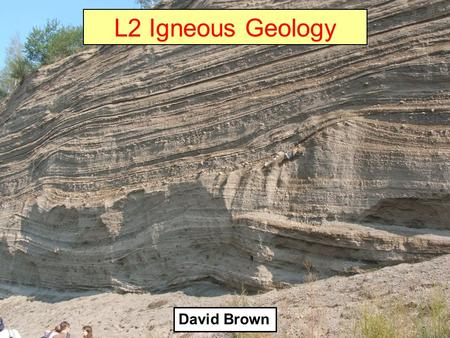 L2 Igneous Geology David Brown.