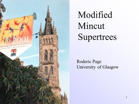 1 Modified Mincut Supertrees Roderic Page University of Glasgow.