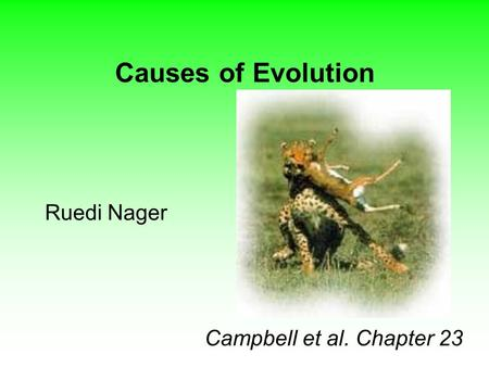 Causes of Evolution Ruedi Nager Campbell et al. Chapter 23.