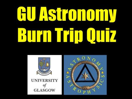 GU Astronomy Burn Trip Quiz. Question 31 Question 32.