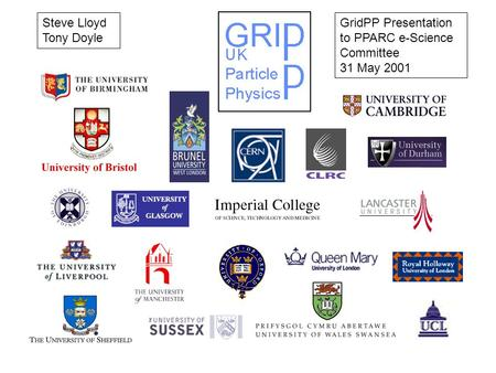 GridPP Presentation to PPARC e-Science Committee 31 May 2001 Steve Lloyd Tony Doyle.
