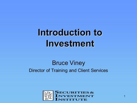 1 Introduction to Investment Bruce Viney Director of Training and Client Services.