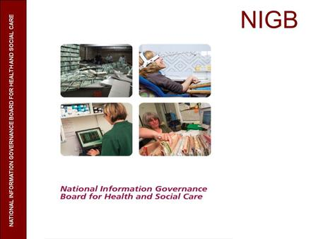 NIGB NATIONAL INFORMATION GOVERNANCE BOARD FOR HEALTH AND SOCIAL CARE.