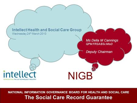 NIGB NATIONAL INFORMATION GOVERNANCE BOARD FOR HEALTH AND SOCIAL CARE The Social Care Record Guarantee Intellect Health and Social Care Group Wednesday.