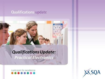 Qualifications Update: Practical Electronics Qualifications Update: Practical Electronics.