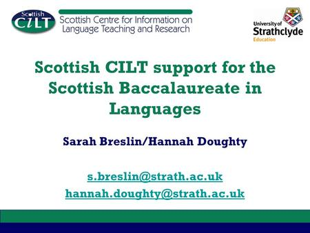 Scottish CILT support for the Scottish Baccalaureate in Languages Sarah Breslin/Hannah Doughty