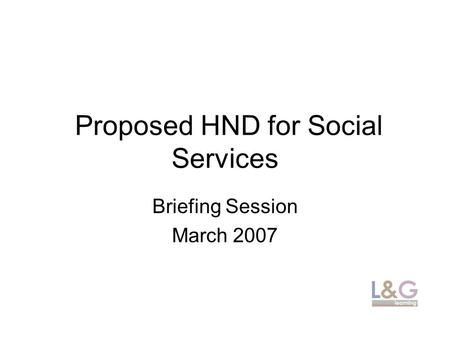 Proposed HND for Social Services Briefing Session March 2007.
