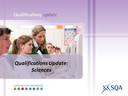 Qualifications Update: Sciences Qualifications Update: Sciences.