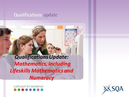 Qualifications Update: Mathematics, including Lifeskills Mathematics and Numeracy Qualifications Update: Mathematics, including Lifeskills Mathematics.