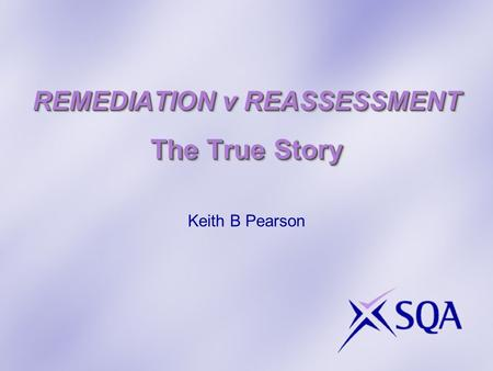 REMEDIATION v REASSESSMENT The True Story Keith B Pearson.