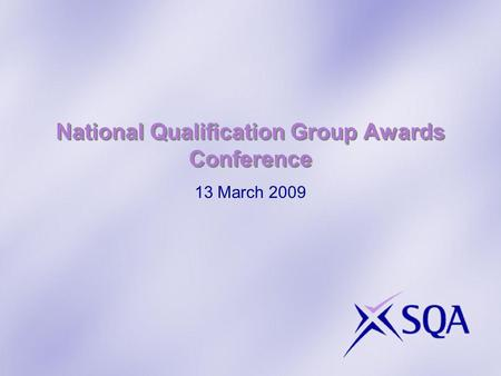 National Qualification Group Awards Conference 13 March 2009.