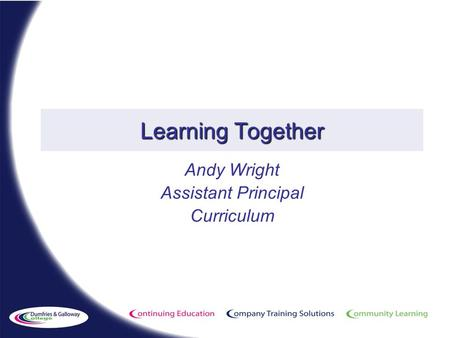Learning Together Andy Wright Assistant Principal Curriculum.