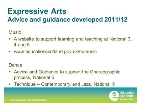 Transforming lives through learning Expressive Arts Advice and guidance developed 2011/12 Music A website to support learning and teaching at National.