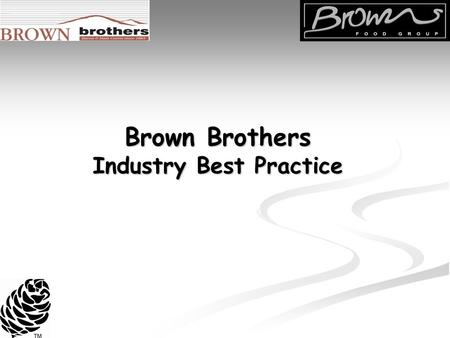 Brown Brothers Industry Best Practice. Brown Brothers first became involved with SVQs in 1997. the first qualification was G37K 22 Meat & Poultry Processing.