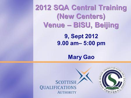 2012 SQA Central Training (New Centers) Venue – BISU, Beijing 9, Sept 2012 9.00 am– 5:00 pm Mary Gao.
