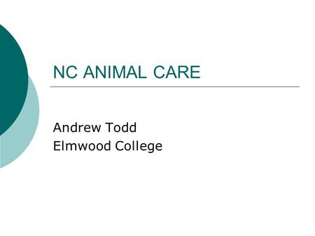 NC ANIMAL CARE Andrew Todd Elmwood College. Collaborative development with Elmwood College Barony College Oatridge College Angus College (NOT in order.
