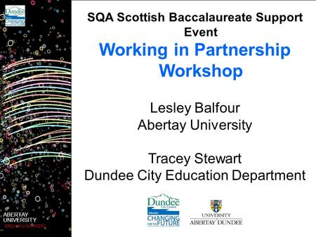 ABERTAY UNIVERSITY BREAKING BARRIERS SQA Scottish Baccalaureate Support Event Lesley Balfour Abertay University Tracey Stewart Dundee City Education Department.