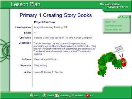 Primary 1 Creating Story Books AuthorJanice McKenzie, P1 Teacher To create a joint story based on The Very Hungry Caterpillar.Objectives Word, Microsoft.