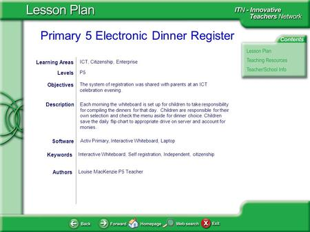 Primary 5 Electronic Dinner Register Each morning the whiteboard is set up for children to take responsibility for compiling the dinners for that day.
