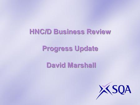 HNC/D Business Review Progress Update David Marshall.