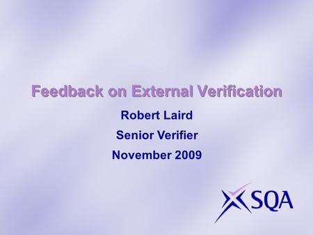 Feedback on External Verification Robert Laird Senior Verifier November 2009.