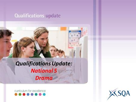 Qualifications Update: National 5 Drama Qualifications Update: National 5 Drama.