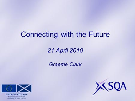 21 April 2010 Graeme Clark Connecting with the Future 21 April 2010 Graeme Clark.