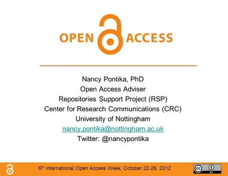 Nancy Pontika, PhD Open Access Adviser Repositories Support Project (RSP) Center for Research Communications (CRC) University of Nottingham