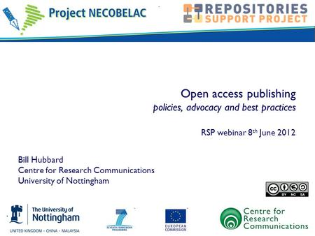 Open access publishing policies, advocacy and best practices RSP webinar 8 th June 2012 Bill Hubbard Centre for Research Communications University of Nottingham.