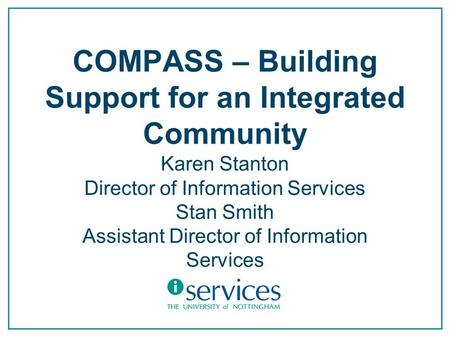 COMPASS – Building Support for an Integrated Community Karen Stanton Director of Information Services Stan Smith Assistant Director of Information Services.