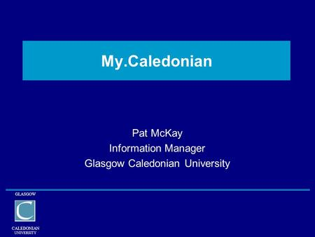 Pat McKay Information Manager Glasgow Caledonian University