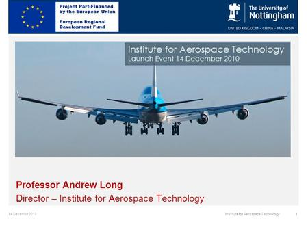 14 Decembe 20101Institute for Aerospace Technology Professor Andrew Long Director – Institute for Aerospace Technology.