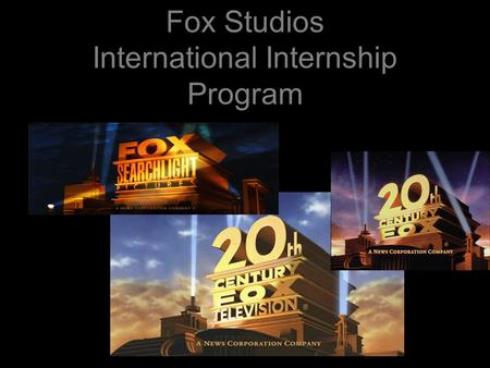 Fox Studios International Internship Program. What is it? A unique opportunity for 3 students to spend 8 weeks working as an intern at one of the most.