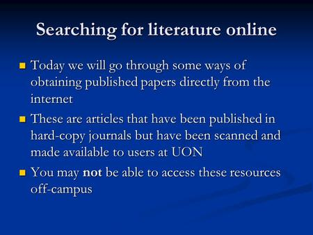 Searching for literature online Today we will go through some ways of obtaining published papers directly from the internet Today we will go through some.
