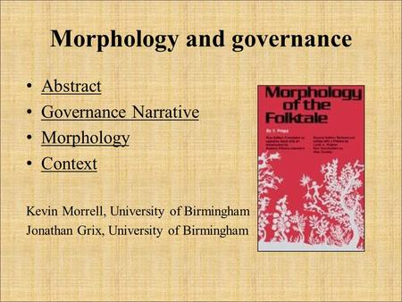 Morphology and governance Abstract Governance Narrative Morphology Context Kevin Morrell, University of Birmingham Jonathan Grix, University of Birmingham.