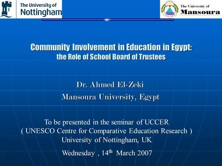 Community Involvement in Education in Egypt: the Role of School Board of Trustees Dr. Ahmed El-Zeki Mansoura University, Egypt To be presented in the seminar.