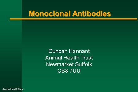 Animal Health Trust Monoclonal Antibodies Duncan Hannant Animal Health Trust Newmarket Suffolk CB8 7UU.