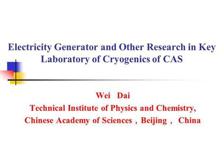 Wei   Dai Technical Institute of Physics and Chemistry,