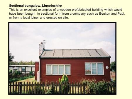 Sectional bungalow, Lincolnshire This is an excellent examples of a wooden prefabricated building which would have been bought in sectional form from a.