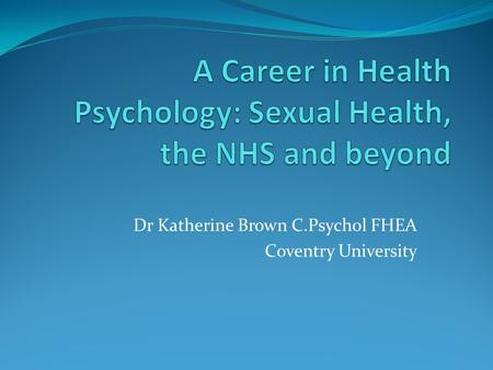 Dr Katherine Brown C.Psychol FHEA Coventry University.