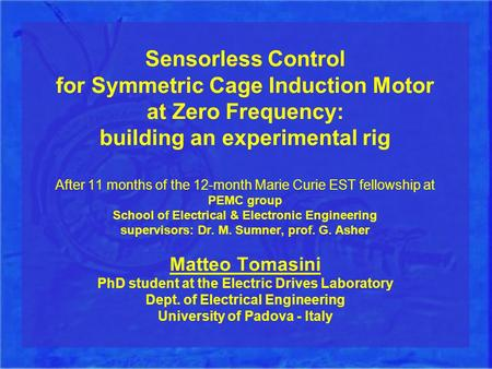 Sensorless Control for Symmetric Cage Induction Motor at Zero Frequency: building an experimental rig After 11 months of the 12-month Marie Curie EST fellowship.