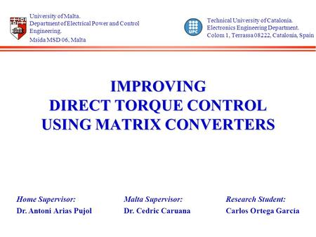 IMPROVING DIRECT TORQUE CONTROL USING MATRIX CONVERTERS Technical University of Catalonia. Electronics Engineering Department. Colom 1, Terrassa 08222,