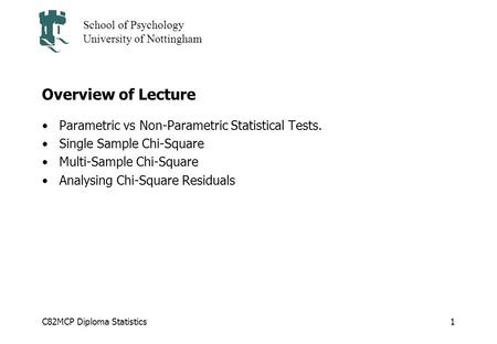 C82MCP Diploma Statistics School of Psychology University of Nottingham 1 Overview of Lecture Parametric vs Non-Parametric Statistical Tests. Single Sample.