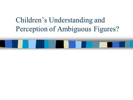 Childrens Understanding and Perception of Ambiguous Figures?