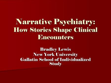 Narrative Psychiatry: How Stories Shape Clinical Encounters Bradley Lewis New York University Gallatin School of Individualized Study.