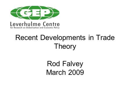 Recent Developments in Trade Theory Rod Falvey March 2009.