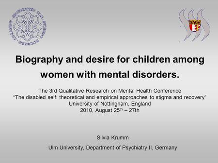 Biography and desire for children among women with mental disorders. The 3rd Qualitative Research on Mental Health Conference The disabled self: theoretical.